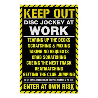 Keep Out! DJ at Work - Disc Jockey DJing turntable Poster