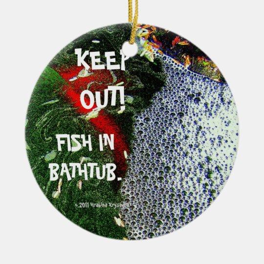 KEEP OUT!, FISH IN BATHTUB., CERAMIC ORNAMENT