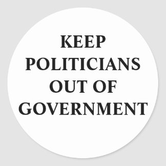 Keep Politicians Out of Government Classic Round Sticker