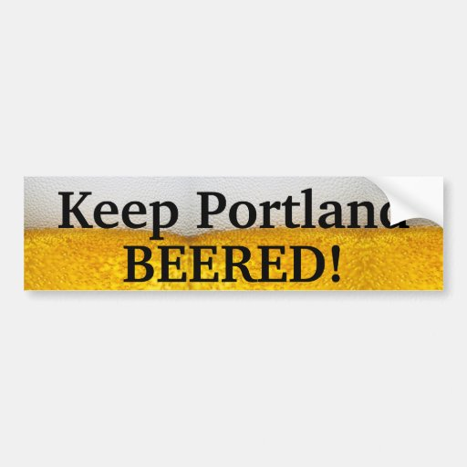 Keep Portland BEERED (II)! Car Bumper Sticker