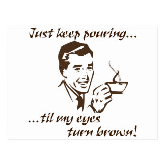 Keep Pouring...Brown Eyes Postcard