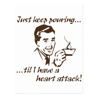 Keep pouring...heart attack postcards