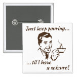 Keep pouring...seizure 2 inch square button