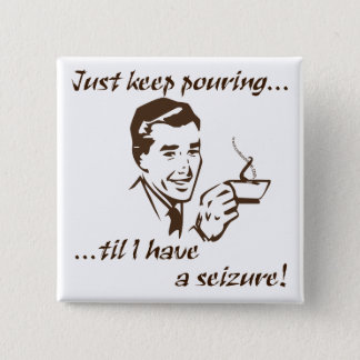 Keep pouring...seizure button