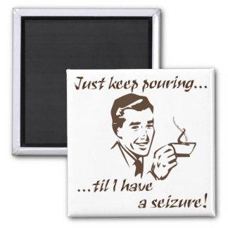 Keep pouring...seizure magnet