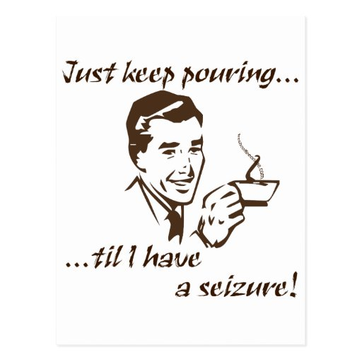 Keep pouring...seizure post cards