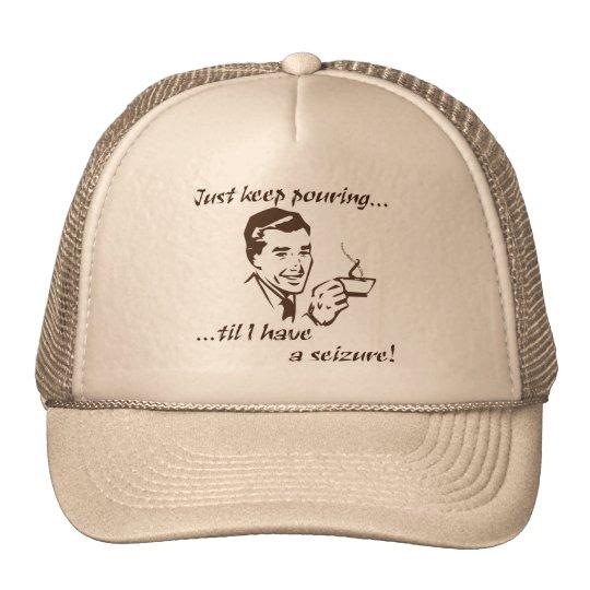 Keep pouring...seizure trucker hat