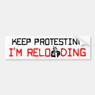 Keep Protesting: I'm Reloading! Bumper Sticker
