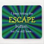 Keep que golpea el botón del ESCAPE, pero yo Mouse Pad