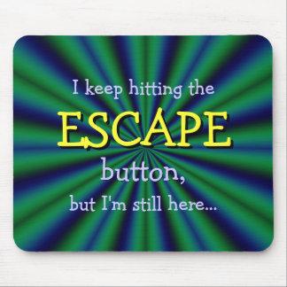 Keep que golpea el botón del ESCAPE, pero yo todav Tapete De Ratón