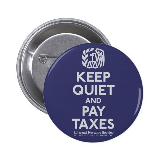 Keep Quiet and Pay Taxes Button Button