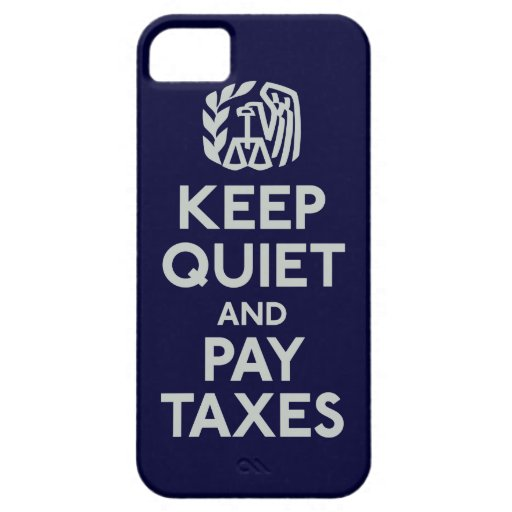 Keep Quiet and Pay Taxes Case iPhone 5 Case