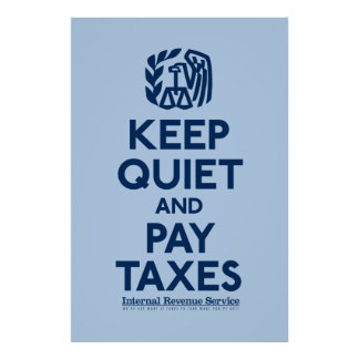 Keep Quiet And Pay Taxes Poster
