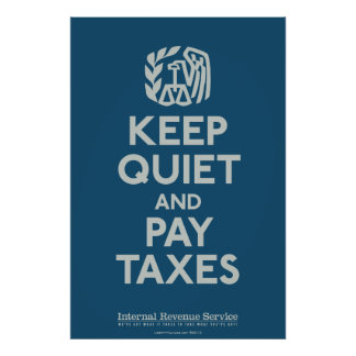 Keep Quiet and Pay Taxes Print