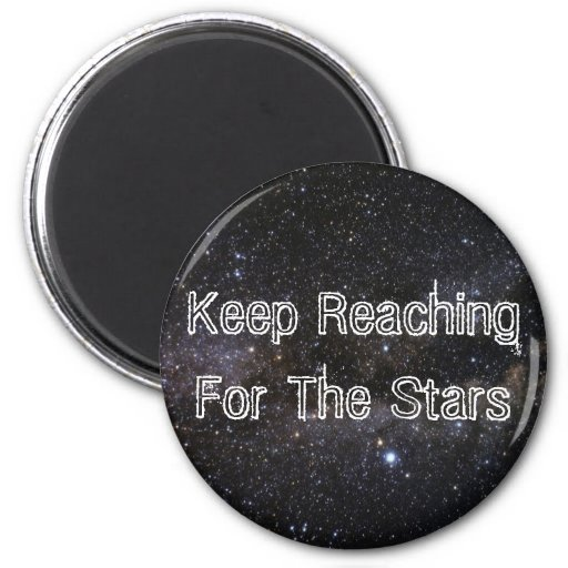 """""""Keep Reaching For the Stars"""" Magnet"""
