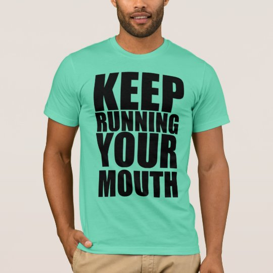 Keep Running Your Mouth T-Shirt