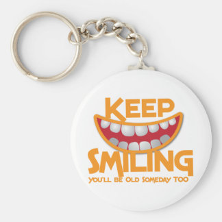 keep smiling You ll be old someday too Keychains