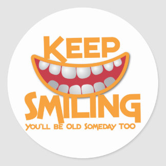 keep smiling You'll be old someday too! Classic Round Sticker