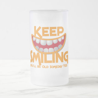 keep smiling You'll be old someday too! Frosted Glass Beer Mug