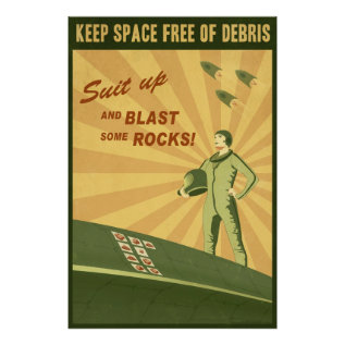 Keep Space Free Of Debris Poster at Zazzle