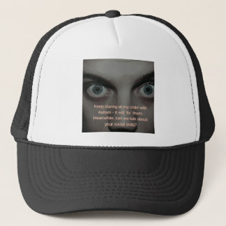 Keep Staring at my Child with Autism Trucker Hat