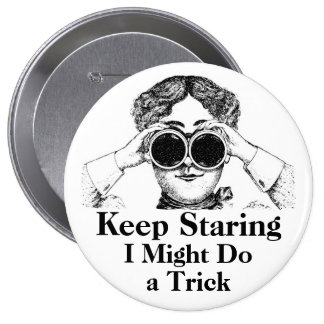 Keep Staring I Might Do a Trick Humorous Button