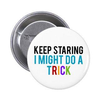 Keep Staring, I might do a Trick Pinback Button
