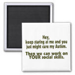 Keep Staring Then We Can Work On Your Social Skill Fridge Magnets