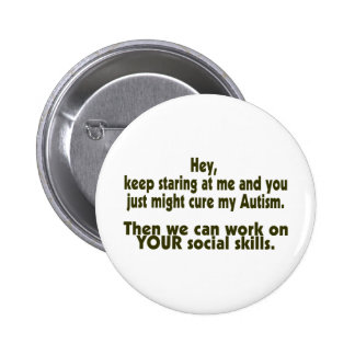 Keep Staring Then We Can Work On Your Social Skill Pinback Button