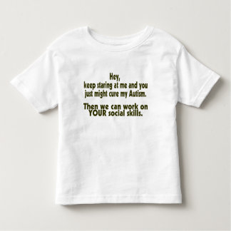 Keep Staring Then We Can Work On Your Social Skill Toddler T-shirt