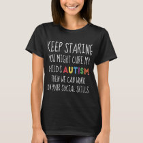keep staring you might cure my child is autism t-s T-Shirt