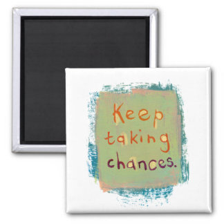 Keep taking chances stay open young at heart 2 inch square magnet