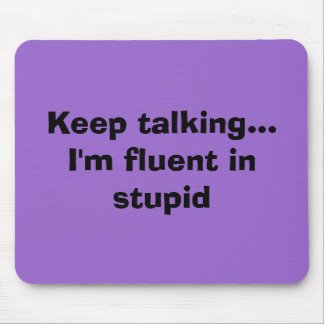 Keep talking I m fluent in stupid Mouse Mat