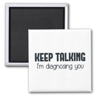 Keep Talking I'm Diagnosing You 2 Inch Square Magnet