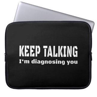 Keep talking I'm diagnosing you Laptop Sleeve