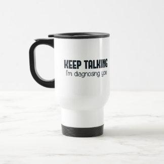 Keep Talking I'm Diagnosing You 15 Oz Stainless Steel Travel Mug