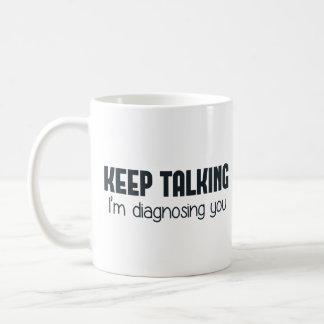 Keep Talking I'm Diagnosing You Classic White Coffee Mug