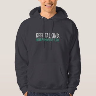 Keep Talking, I'm Diagnosing you Psychology Humor Hooded Pullover