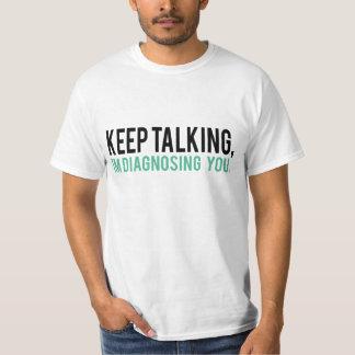 Keep Talking, I'm Diagnosing you Psychology Humor Shirt