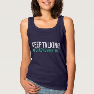 Keep Talking, I'm Diagnosing you Psychology Humor Tank Top