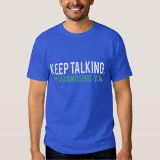 Keep Talking, I'm Diagnosing you Psychology Humor Tee Shirt