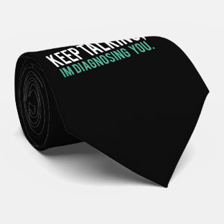 Keep Talking, I'm Diagnosing you Psychology Humor Tie