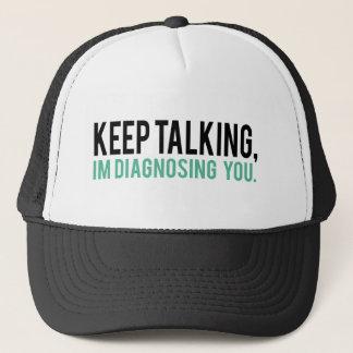 Keep Talking, I'm Diagnosing you Psychology Humor Trucker Hat