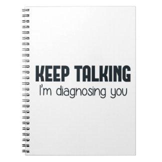 Keep Talking I'm Diagnosing You Spiral Notebook
