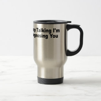 Keep talking I'm diagnosing you T-Shirts.png 15 Oz Stainless Steel Travel Mug