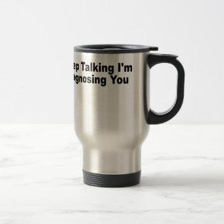 Keep talking I'm diagnosing you T-Shirts.png Travel Mug