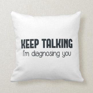 Keep Talking I'm Diagnosing You Throw Pillow