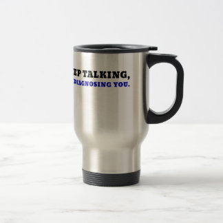 Keep Talking Im Diagnosing You Travel Mug