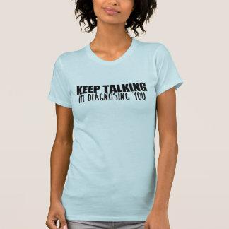Keep Talking, Im Diagnosing You T-shirts