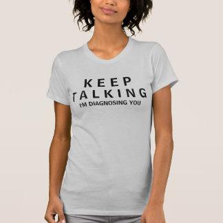 KEEP TALKING...I'M DIAGNOSING YOU TSHIRTS